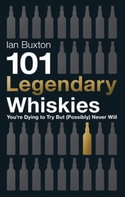 101 Legendary Whiskies You're Dying to Try But (Possibly) Never Will ebook by Ian Buxton