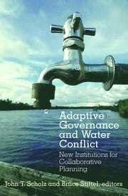 Adaptive Governance and Water Conflict - New Institutions for Collaborative Planning ebook by John T Scholz,Bruce Stiftel