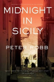 Midnight In Sicily - On Art, Feed, History, Travel and la Cosa Nostra ebook by Peter Robb