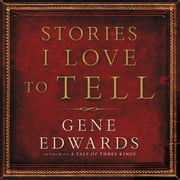 Stories I Love to Tell audiobook by Gene Edwards