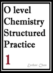 O level Chemistry Structured Practice Papers 1 ebook by Esther Chen