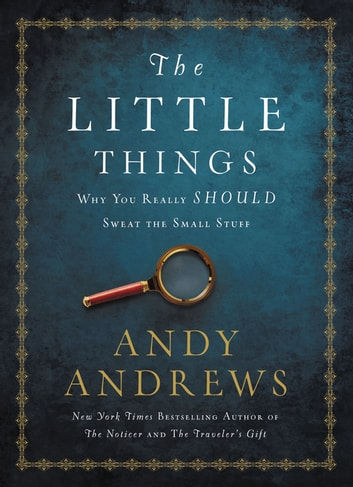 The Little Things - Why You Really Should Sweat the Small Stuff ebook by Andy Andrews
