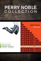 The Perry Noble Collection: Unleash! / Overwhelmed ebook by Perry Noble