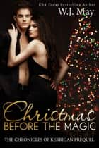 Christmas Before the Magic - The Chronicles of Kerrigan Prequel, #1 ebook by W.J. May