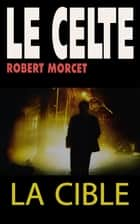La Cible ebook by Robert Morcet