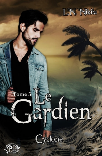 Le Gardien, tome 3 - Cyclone ebook by L.N. Nikita