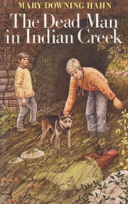 The Dead Man in Indian Creek ebook by Mary Downing Hahn