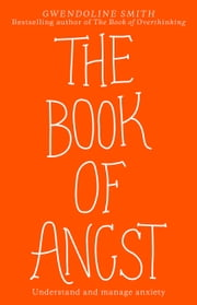 The Book of Angst - Understand and manage anxiety ebook by Gwendoline Smith