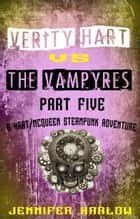 Verity Hart Vs The Vampyres: Part Five ebook by Jennifer Harlow