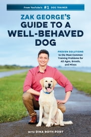 ZAK+GEORGE'S+GUIDE+TO+A+WELL:BEHAVED+DOG