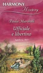 Ufficiale e libertino - Harmony History ebook by Paula Marshall