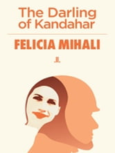 The Darling of Kandahar ebook by Felicia Mihali