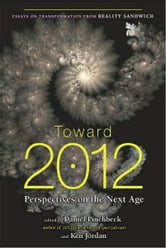 Toward 2012 - Perspectives on the Next Age ebook by Daniel Pinchbeck,Ken Jordan