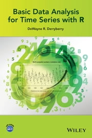 Basic Data Analysis for Time Series with R ebook by DeWayne R. Derryberry