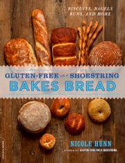 Gluten-Free on a Shoestring Bakes Bread - (Biscuits, Bagels, Buns, and More) ebook by Nicole Hunn