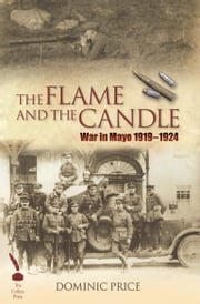 War in Mayo 1919–1924: The Flame and the Candle ebook by Dominic Price