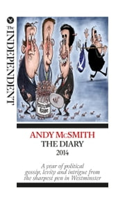 Andy McSmith: The Diary 2014 - A year of political gossip, levity and intrigue from the sharpest pen in Westminster ebook by Andy McSmith