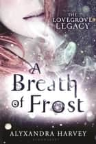 A Breath of Frost ebook by Alyxandra Harvey