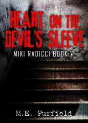 Heart on the Devil's Sleeve - Miki Radicci, #7 ebook by M.E. Purfield