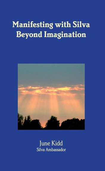 Manifesting with Silva Beyond Imagination ebook by June Kidd