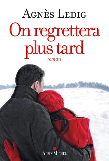 On regrettera plus tard eBook by Agnès Ledig
