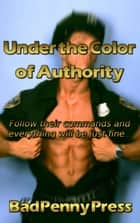 Under the Color of Authority ebook by Bad Penny Press