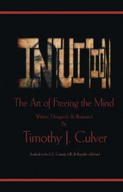 Intuition:The Art of Freeing the Mind (B&W edition) ebook by Culver,Timothy J.