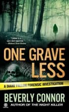 One Grave Less - A Diane Fallon Forensic Investigation eBook by Beverly Connor