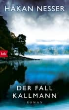 Der Fall Kallmann - Roman ebook by Håkan Nesser, Paul Berf