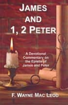 James and 1, 2 Peter - A Devotional Commentary on the Epistles of James and Peter ebook by