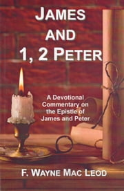 James and 1, 2 Peter - A Devotional Commentary on the Epistles of James and Peter ebook by F. Wayne Mac Leod