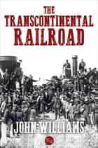 The Transcontinental Railroad ebook by John Williams