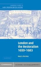 London and the Restoration, 1659–1683 ebook by Gary S. De Krey
