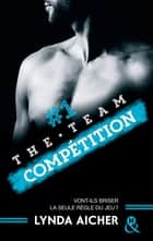 #1 Compétition - Série The Team - La série New Adult sportive et sexy ebook by Lynda Aicher