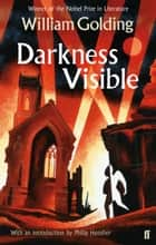 Darkness Visible - With an introduction by Philip Hensher ebook by William Golding, Philip Hensher