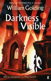 Darkness Visible - With an introduction by Philip Hensher ebook by William Golding