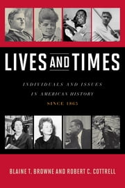 Lives and Times - Individuals and Issues in American History: Since 1865 ebook by Blaine T. Browne,Robert C. Cottrell
