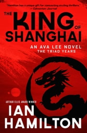 The King of Shanghai - The Triad Years ebook by Kobo.Web.Store.Products.Fields.ContributorFieldViewModel
