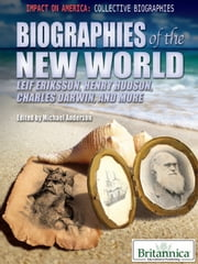 Biographies of the New World - Leif Eriksson, Henry Hudson, Charles Darwin, and More ebook by Britannica Educational Publishing,Anderson,Michael