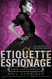 Etiquette & Espionage ebook by Gail Carriger