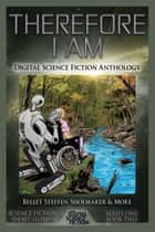 Therefore I Am - Digital Science Fiction Anthology ebook by Digital Fiction, Tomas L. Martin, Shawn Howard,...