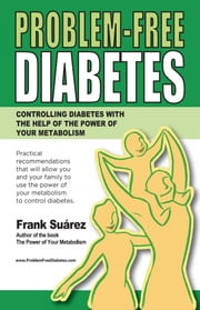 Problem-Free Diabetes ebook by Frank Suarez