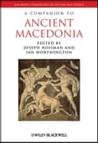 A Companion to Ancient Macedonia ebook by Joseph Roisman,Ian Worthington
