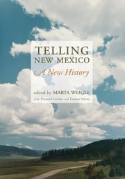 Telling New Mexico - A New History ebook by Marta Weigle,Frances Levine,Louise Stiver