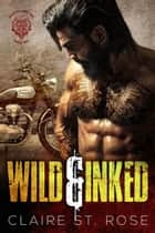 Wild & Inked - Desert Sons MC, #2 ebook by Claire St. Rose