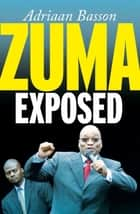 Zuma Exposed ebook by Adriaan Basson
