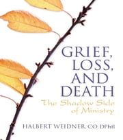 Grief, Loss, and Death - The Shadow Side of Ministry ebook by Andrew J Weaver,Halbert Weidner