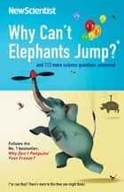 Why Can't Elephants Jump? - and 113 more science questions answered eBook by New Scientist
