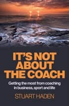 It's Not About the Coach ebook by Stuart Haden