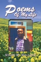 Poems Of My Life ebook by Myles W. Wallace